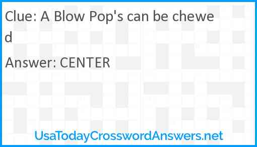 A Blow Pop's can be chewed Answer