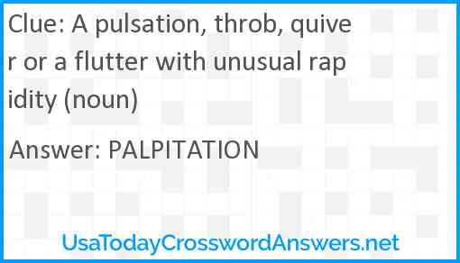 A pulsation, throb, quiver or a flutter with unusual rapidity (noun) Answer