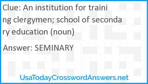 An institution for training clergymen; school of secondary education (noun) Answer