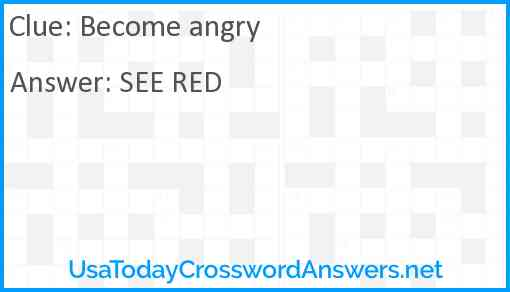Become angry Answer