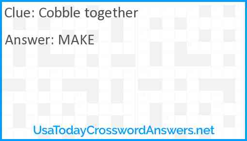 Cobble together Answer