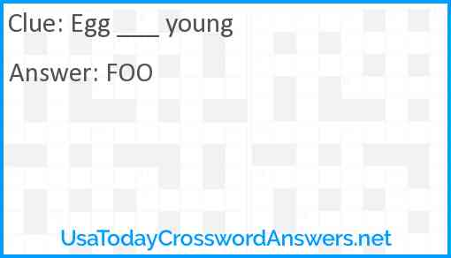 Egg ___ young Answer
