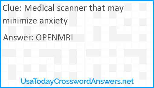 Medical scanner that may minimize anxiety Answer