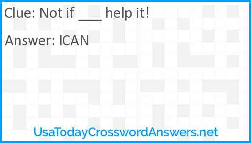 Not if ___ help it! Answer
