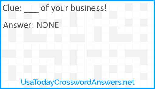 ___ of your business! Answer