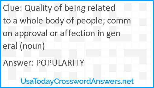 Quality of being related to a whole body of people; common approval or affection in general (noun) Answer