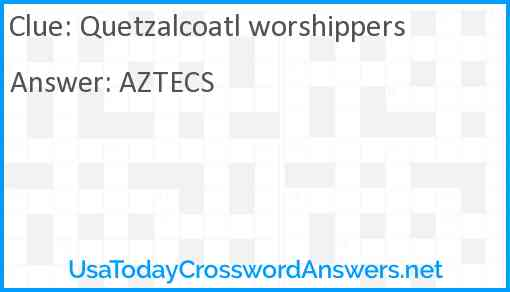Quetzalcoatl worshippers Answer