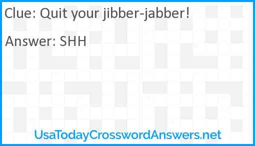 Quit your jibber-jabber! Answer
