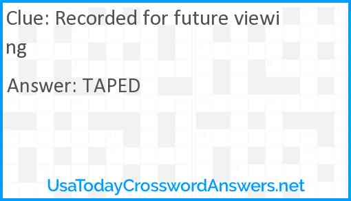 Recorded for future viewing Answer