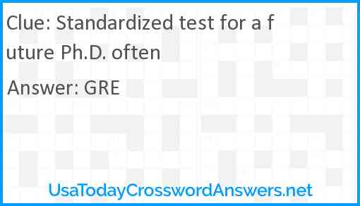 Standardized test for a future Ph.D. often Answer