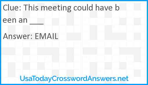 This meeting could have been an ___ Answer