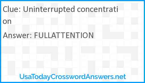 Uninterrupted concentration Answer