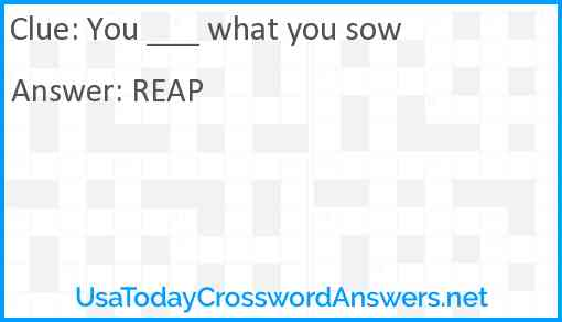 You ___ what you sow Answer